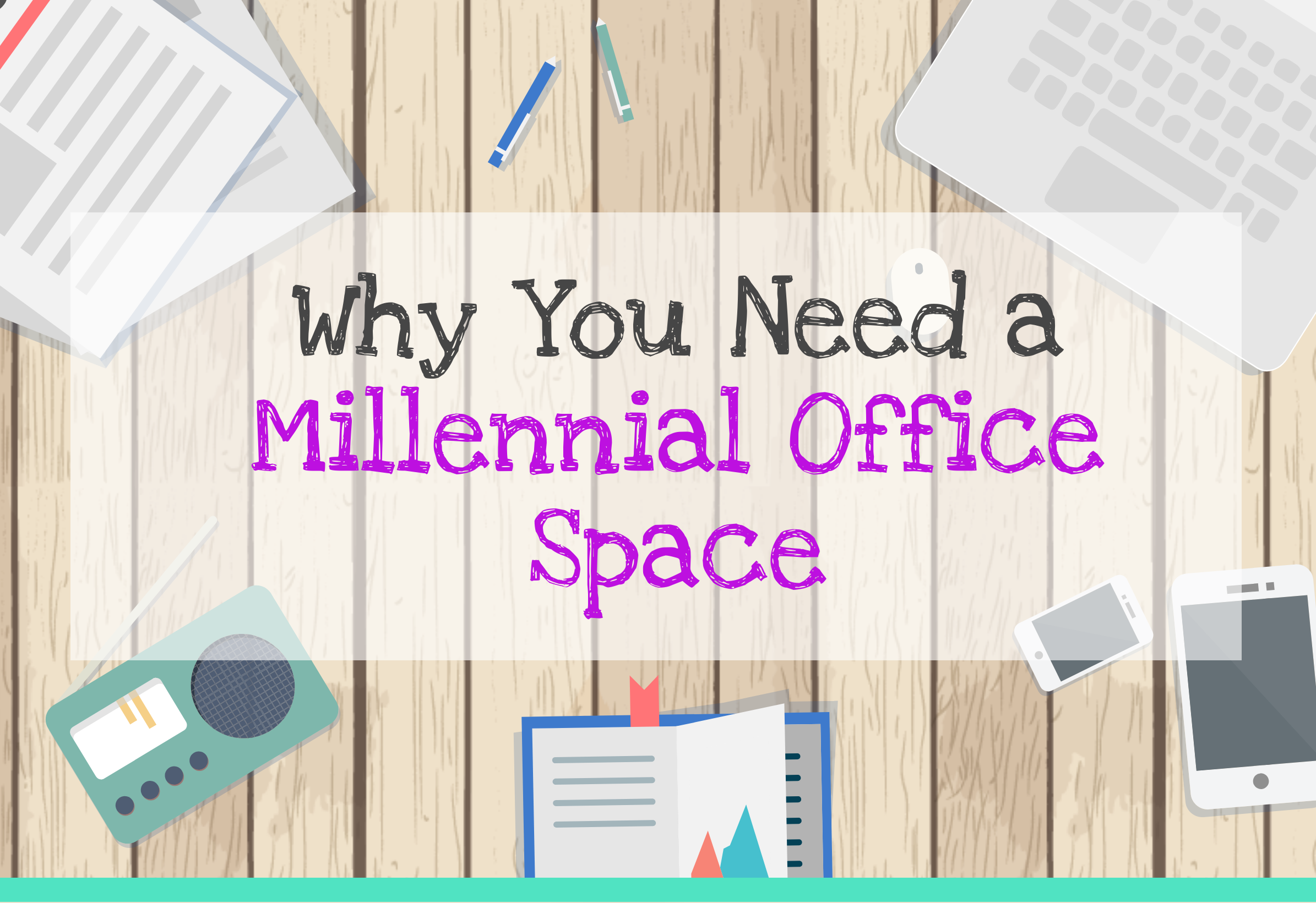 Why You Need a Millennial Office Space
